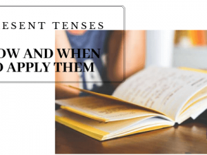 Present Tenses: How and When to Apply Them