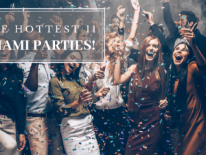 11 Hottest Miami Parties!